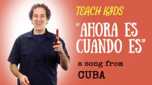 all-around-this-world-teach-kids-ahora-es-cuando-es-from-cuba