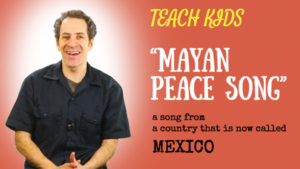 all-around-this-world-teach-kids-mayan-peace-song-from-mexico