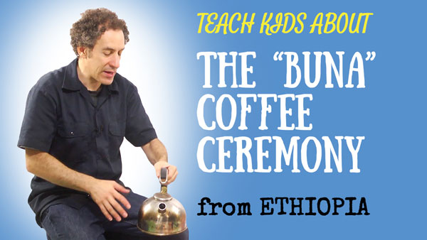 Ethiopia for Kids -- The Buna Coffee Ceremony -- All Around This World