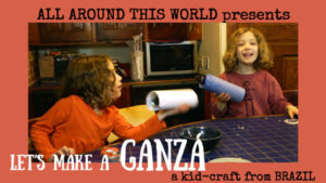 Teach-Kids-About-Brazil-Make-a-Ganza-All-Around-This-World