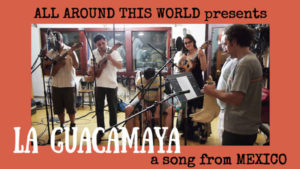 Mexico for Kids -- La Guacamaya-(Live) -- All Around This World YouTube channel for families