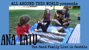 The Pacific Islands for Kids -- Ana Latu Live -- All Around This World (The Sand Family in Seattle) -- YouTube channel for families