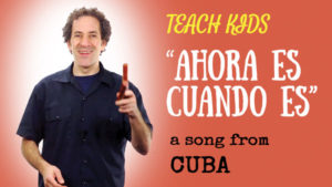all-around-this-world-teach-kids-ahora-es-cuando-es-from-cuba