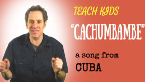 all-around-this-world-teach-kids-cachumbambe-from-cuba