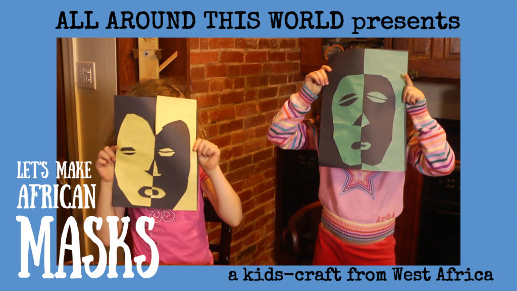 West Africa for Kids -- Make African Masks -- All Around This World